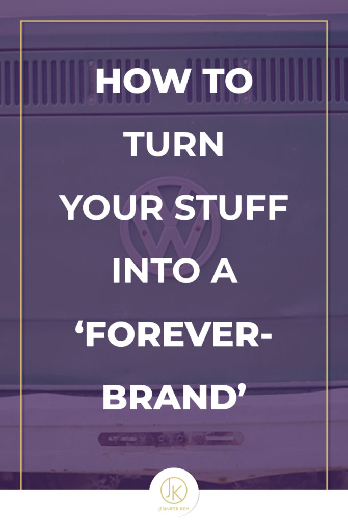 """How to Turn Your Stuff into a """"Forever-Brand'.001"""