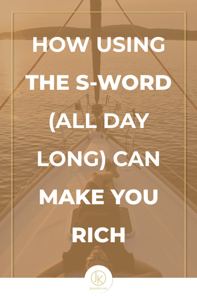 How using the S-Word (all day long) can make you RICH.001