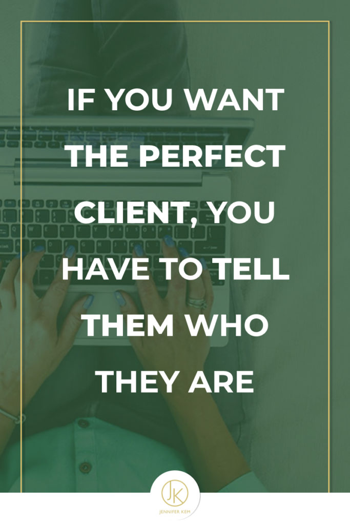 If You Want the Perfect Client, You Have to Tell Them Who They Are.001