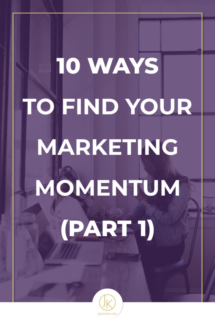 Jennifer-Kem-Brand-Design-and-Identity-10 Ways to Find Your Marketing Momentum (Pt. 1).001
