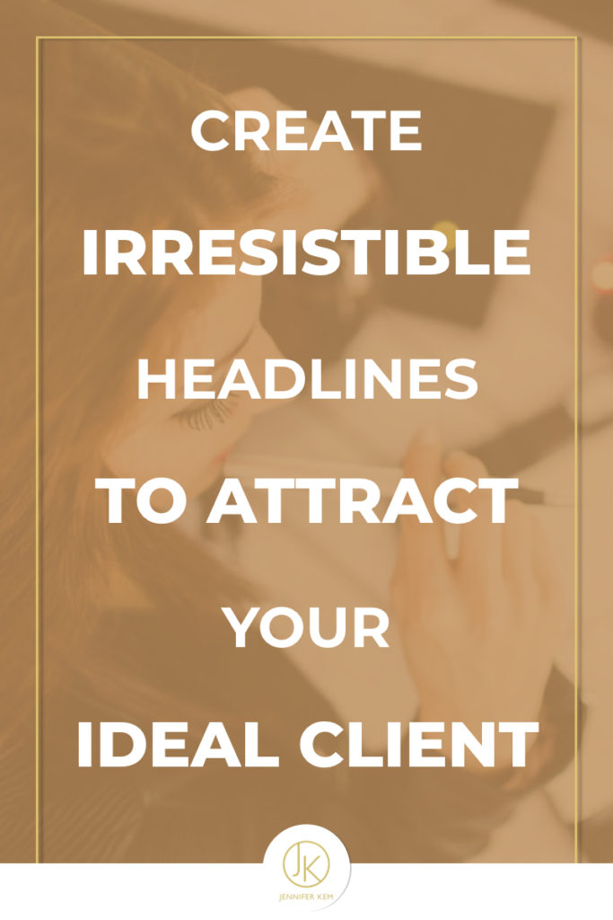 Create Irresistible Headlines To Attract Your Ideal Client.001