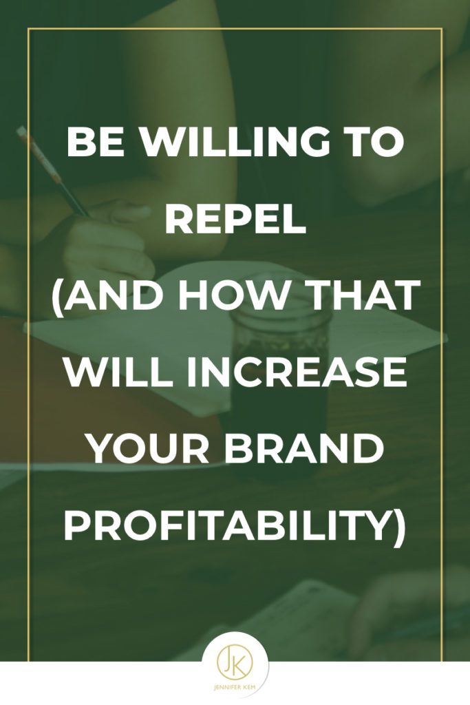 Be Willing to Repel (and how that will increase your brand profitability).001