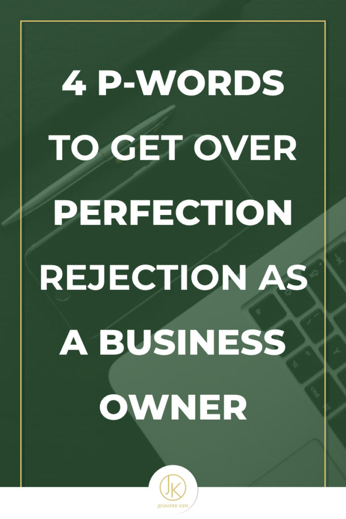 4 P-Words to Get Over Perfection Rejection as a Business Owner.001