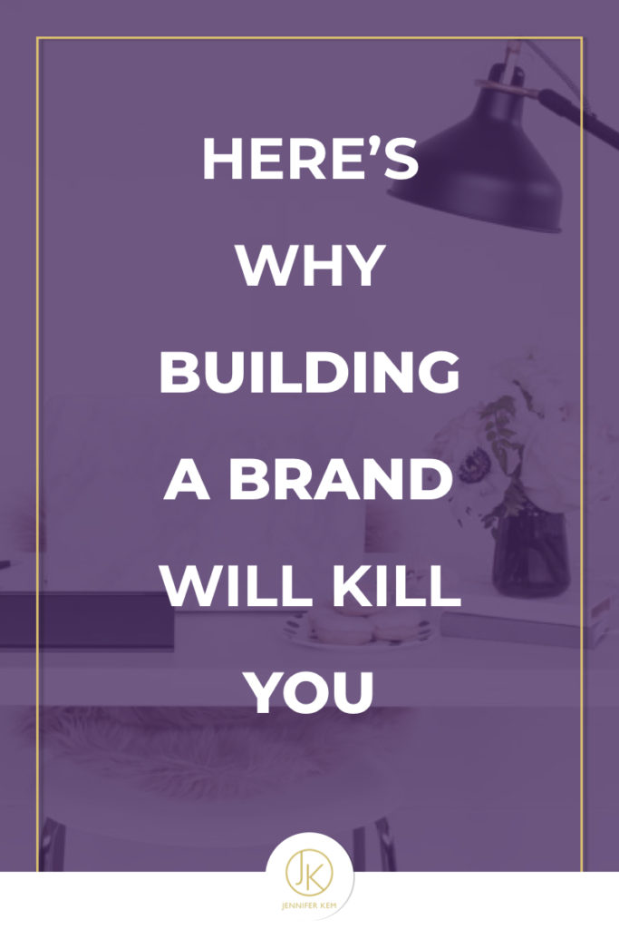 Here's Why Building a Brand Will Kill You.001