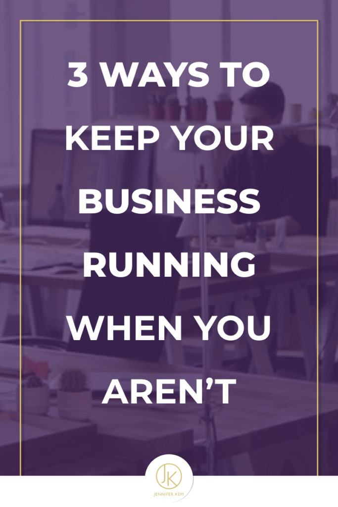 3 Ways to Keep Your Business Running When You Aren't.001